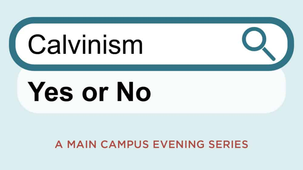 Calvinism: Yes or No?